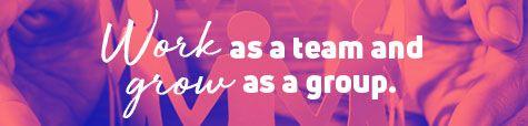 Work as a team and grow as a group
